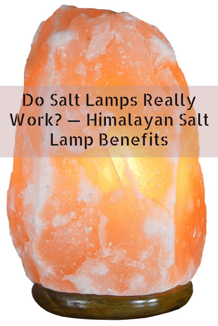 Himalayan Salt Lamp Benefits: Do Salt Lamps Really Work? Negative Ionizers